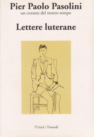 Lettere Luterane: Pier Paolo Pasolini