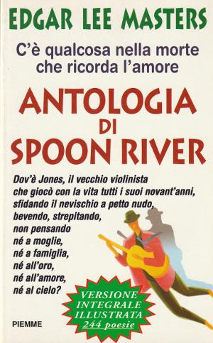 Antologia di Spoon River - Versione integrale illustrata, 244 poesie