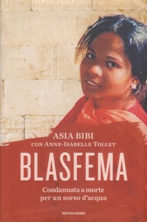 Blasfema - Condannata a morte per un: Asia Bibi con