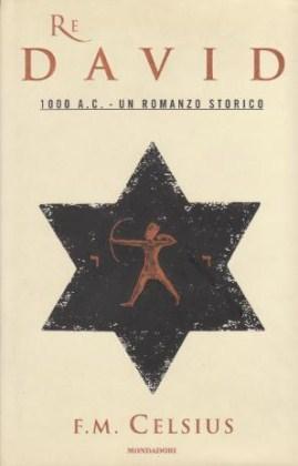 Re David - 1000A. C. - Un romanzo storico: F. M. Celsius