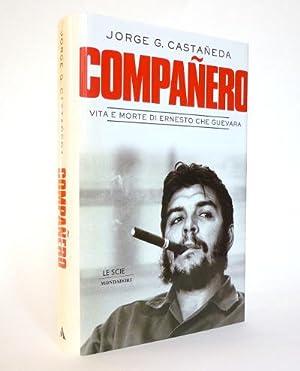 Companero - Vita e morte di Ernesto Che Guevara: Jorge G. Castaneda