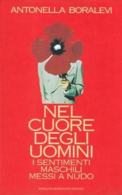Nel Cuore degli Uomini - I sentimenti maschili messi a nudo: Antonella Boralevi