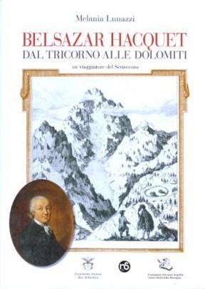 Belsazar Hacquet - Dal Tricorno alle Dolomiti,: A cura di