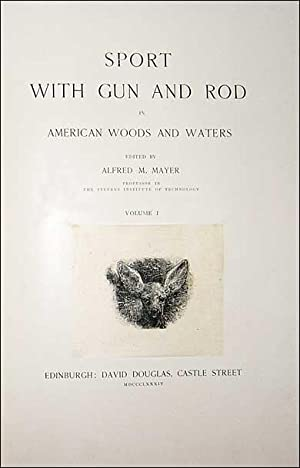 Sport with Gun and Rod in American Woods and Waters: Mayer. Alfred M