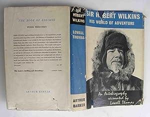 Sir Hubert Wilkins. His World of Adventure.: Lowell Thomas