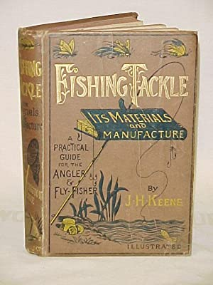 Fishing Tackle: Its Materials and Manufacture - A Practical Guide for the Angler & Fly-Fisher: ...