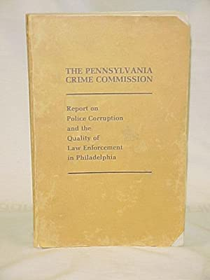 Report on Police Corruption and the Quality of Law Enforcement in Philadelphia: Pennsyvania Crime ...