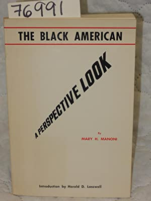 The Black American A Perspective Look: Manoni, Mary H. and Lasswell, Harold D.