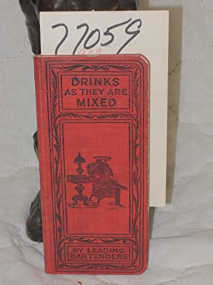 Drinks as They Are Mixed: A Manual of Quick Reference containing upward of 300 Recipes for Mixing ...