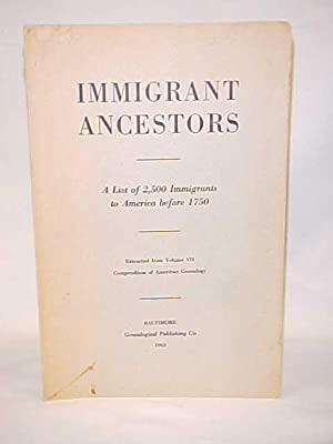 Immigrant Ancestors; A List of 2,500 Immigrants to America before 1750: Virkus, Frederick A.