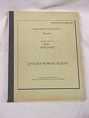 Maintenence Instructions Manual Navy Model F4H-1 Aircraft J79-GE-8 Power Plant: Chief Bureau Naval ...