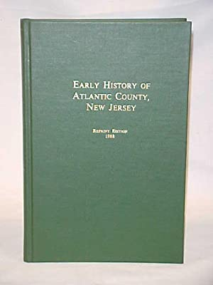 Early History of Atlantic County New Jersey: Atlantic County Historical Society Willis Laura ...