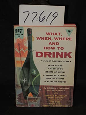 What, When, Where and How to Drink the First Complete Book: Williams, Richard L and David Myers