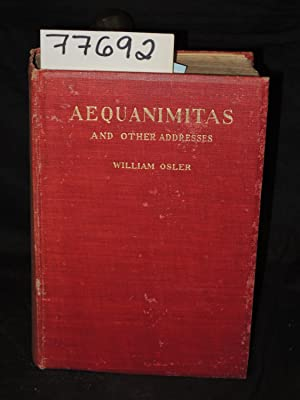 Aequanimitas With other Addresses to Medical Students, Nurses and Practitioners of Medicine: Osler,...