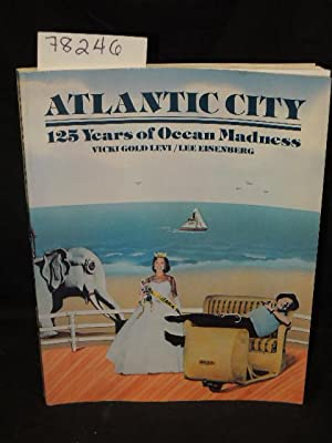 Atlantic City 125 Years of Ocean Madness: Gold, Vicki & Eisenberg, Lee & Kennedy, Rod and ...