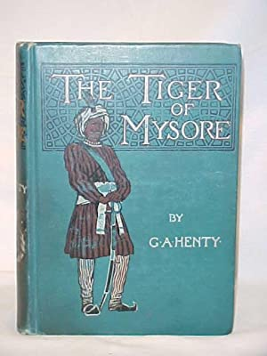 The Tiger of Mysore: A Story of The War With Tippoo Saib: Henty, G. A.