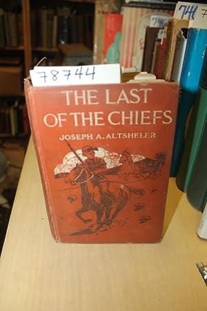 THE LAST OF THE CHIEFS: Altsheler, Joseph A.