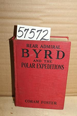 Rear Admiral Byrd and the Polar Expeditions with an Account of His Life and Achievements: Foster, ...
