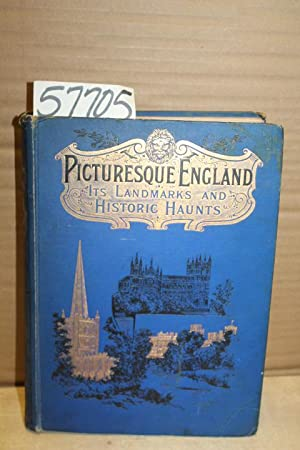 Picturesque England : Its Landmarks and Historic haunts as described in Lay and Legend, Song and ...