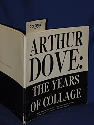 ARTHUR DOVE: THE YEARS OF COLLAGE COLLEGE PARK MD: Dove, Arthur; Johnson, Dorothy Rylander (...