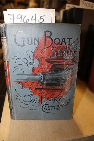 GUN BOAT SERIES Books for Boys by: Castlemon, Harry