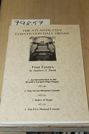THE ATLANTIC CITY CONVENTION HALL ORGAN: FOUR ESSAYS: SMITH, STEPHEN D.