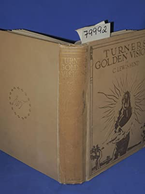TURNER'S GOLDEN VISIONS with Fifty of the Paintings and Drawings of Turner Reproduced in ...