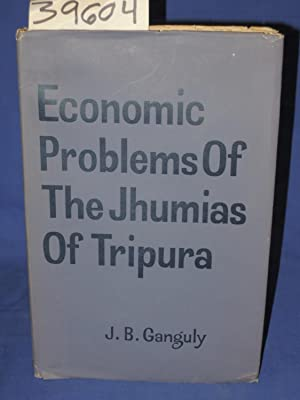 Economic Problems Of The Jhumias OF Tripura: Ganguly, J. B.