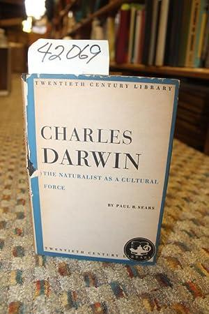 Charles Darwin: The Naturalist As A Cultural Force: Sears, Paul B.
