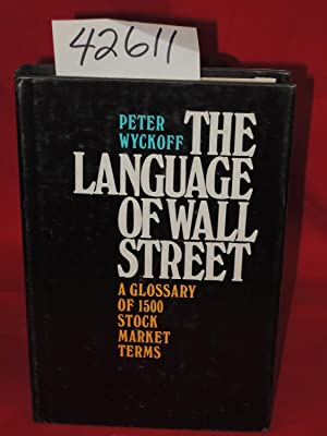 The Language of Wall Street. A Glossary of 1500 Stock Market Terms: Wyckoff, Peter