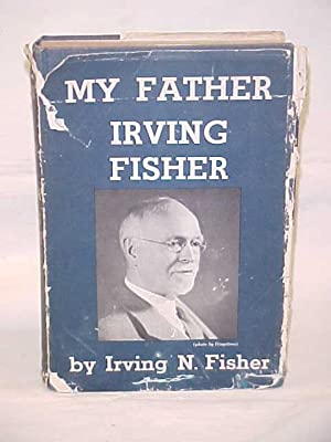 My Father Irving Fisher: Fisher, Irving N.
