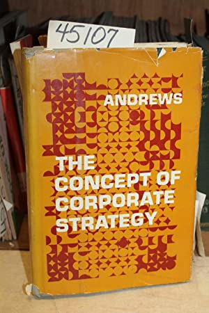 The Concept of Corporate Strategy: Andrews, Kenneth R.