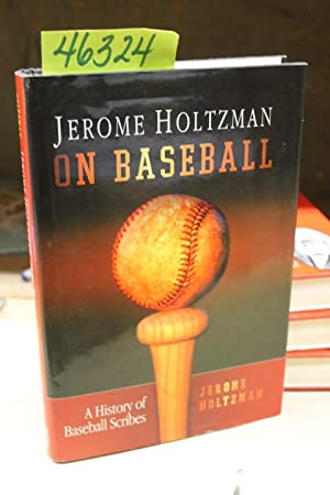 Jerome Holtzman on Baseball: Holtzman, Jerome Inscribed by the Author
