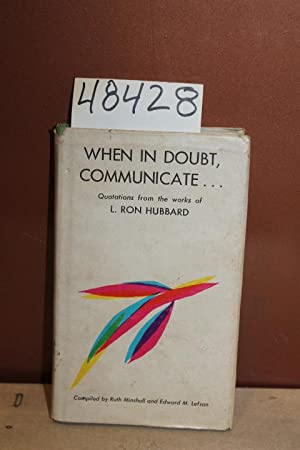 When in Doubt Communicate. quotations from the: Hubbard, L. Ron;