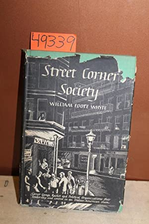 Street Corner Society: The Social Structure of an Italian Slum: Whyte, William Foote