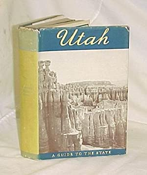Utah A Guide to the State: Writers' Program of the Work Projects Administration for th eState of ...