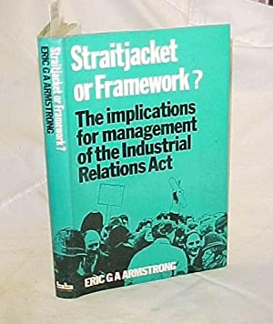 Straightjacket or Framework? The Implications for Management of the Industrial Relations Act: ...