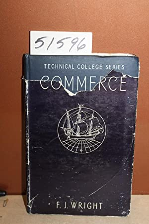 Commerce: Vol 1 An Introduction to Commerce The Technical College Series: Wright, F. J.