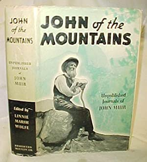 John of the Mountains: The Unpublished Jornals of John Muir: Wolfe, Linnie Marsh [Editor]
