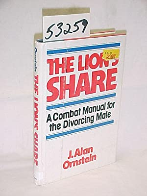 Lion's Share: A Combat Manual for the Divorcing Male: Ornstein, J Alan