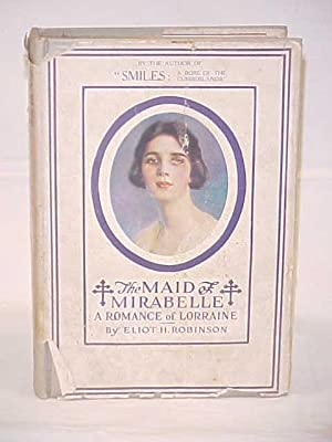 The Maid of Mirabelle; A Romance of Lorraine: Robinson, Eliot H.