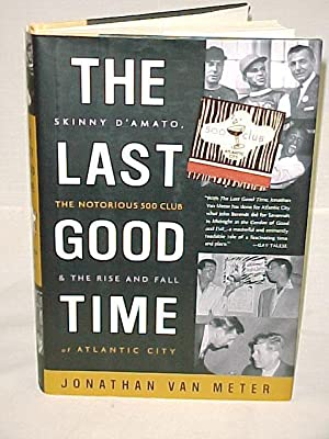The Last Good Time : Skinny D'Amato, the Notorious 500 Club, & the Rise and Fall of ...