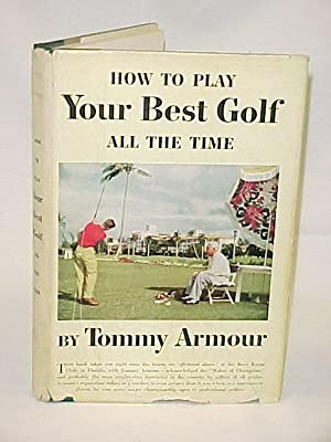 How to Play Your Best Golf All theTime: Armour, Tommy