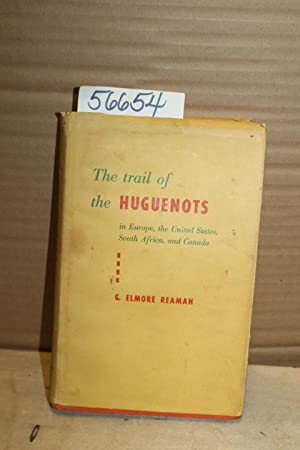 The Trail of The Huguenots in Europe,: Reaman, G. Elmore