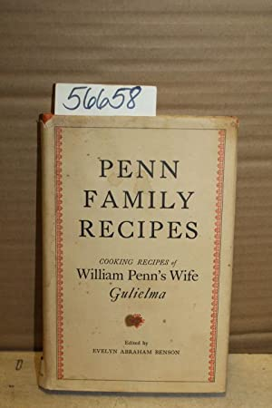 Penn Family Recipes: Cooking Recipes of Wm. Penn's Wife, Gulielma with.: Benson, Evelyn ...