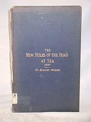 The New Rules of the Road at Sea 1897: Moore, H. Stuart