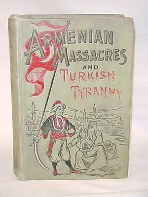 Armenian Massacres or The Sword of Mohammed; Turkish Tyranny: Greene, Frederick Davis