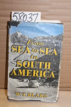 From Sea to Sea in South America: Blake, W.T.