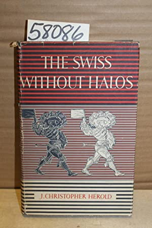 The Swiss Without Halos: Herold, J. Christopher