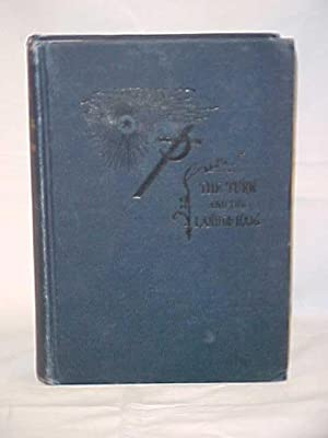 The Turk and the Land of Haig or, Turkey and Armenia; Descriptive, Historical, and Picturesque: ...